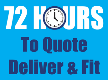72 hours to quote, deliver & fit